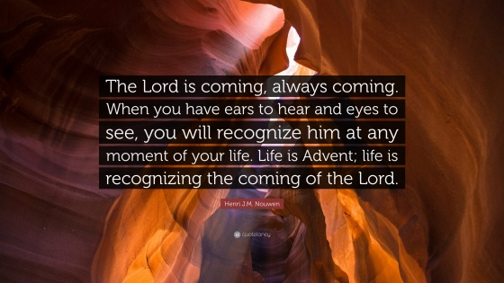 221776-Henri-J-M-Nouwen-Quote-The-Lord-is-coming-always-coming-When-you